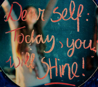 &quot;Dear self: Today, you will shine!&quot;